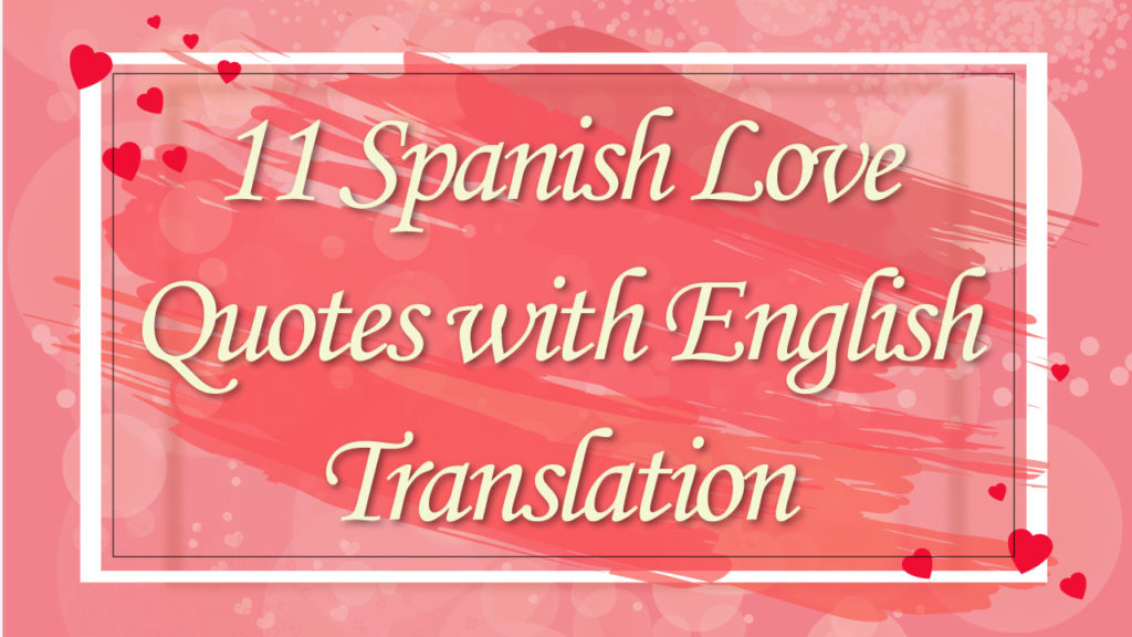 Spanish Love Quotes With English Translation Improve Your Loving Extraordinary Quotes English