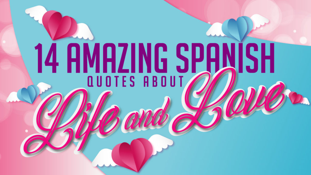 14 Amazing Spanish quotes about life and love with English