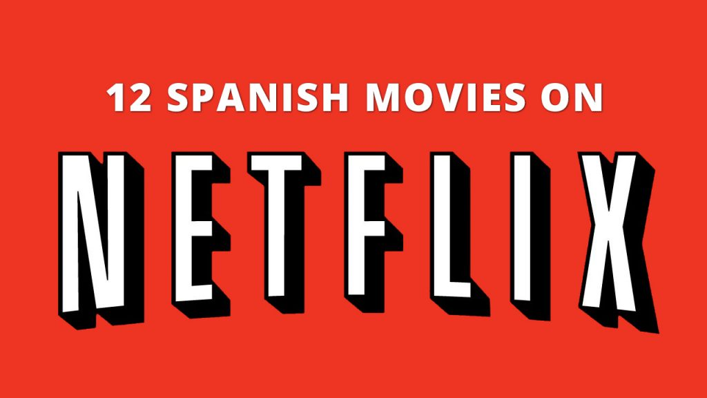 The 12 Best Spanish Movies to Learn Spanish on Netflix
